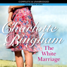 The White Marriage (Unabridged), by Charlotte Bingham