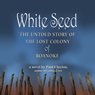 White Seed: The Untold Story of the Lost Colony of Roanoke (Unabridged) Audiobook, by Paul Clayton