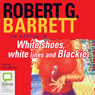 White Shoes, White Lines and Blackie: Les Norton, Book 6 (Unabridged), by Robert G. Barrett