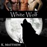 White Wolf: The Complete Series (Unabridged), by K. Matthew