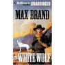 The White Wolf (Unabridged) Audiobook, by Max Brand