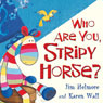 Who Are You Stripy Horse? (Unabridged), by Jim Helmore