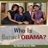 Who Is Barack Obama? (Unabridged), by Okyere Bonna