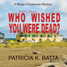 Who More Than Wished You Were Dead?: A Marge Christensen Mystery, Book 3 (Unabridged) Audiobook, by Patricia K. Batta