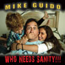 Who Needs Sanity!, by Mike Guido