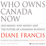 Who Owns Canada Now: Old Money, New Money and The Future of Canadian Business (Unabridged) Audiobook, by Diane Francis