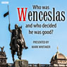 Who Was Wenceslas, and Who Decided He Was Good? (Unabridged) Audiobook, by Mike Whitaker