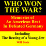 Who Won the War? Memories of an American Army Brat in Defeated Germany, Including The Beating of a Young Jew (Unabridged) Audiobook, by Will Bevis