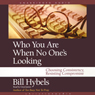 Who You Are When No Ones Looking: Choosing Consistency, Resisting Compromise (Unabridged), by Bill Hybels