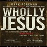 Wholly Jesus (Unabridged) Audiobook, by Mark Foreman