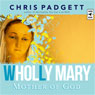 Wholly Mary: Mother of God (Unabridged), by Chris Padgett