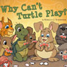 Why Cant Turtle Play? (Unabridged) Audiobook, by Rebecca J. Schneider