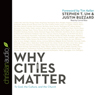 Why Cities Matter: To God, the Culture, and the Church (Unabridged), by Stephen T. Um