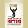 Why Darwin Matters: The Case for Evolution and Against Intelligent Design Audiobook, by Michael Shermer