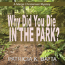 Why Did You Die in the Park?: A Marge Christensen Mystery, Book 2 (Unabridged), by Patricia K. Batta