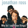 Why Do I Say These Things? Audiobook, by Jonathan Ross