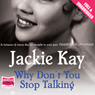 Why Dont You Stop Talking (Unabridged), by Jackie Kay