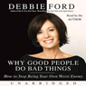 Why Good People Do Bad Things (Unabridged) Audiobook, by Debbie Ford