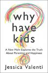 Why Have Kids?: A New Mom Explores the Truth About Parenting and Happiness (Unabridged) Audiobook, by Jessica Valenti