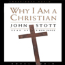 Why I Am A Christian (Unabridged) Audiobook, by John Stott