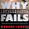 Why Intelligence Fails: Lessons from the Iranian Revolution and the Iraq War (Cornell Studies in Security Affairs Series) (Unabridged) Audiobook, by Robert L. Jervis