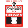 Why Is My Coworker So Crazy?: A Little Book About Lack of Cooperation in the Workplace (Unabridged) Audiobook, by Vito J. Pandolfo
