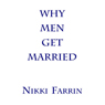 Why Men Get Married (Unabridged) Audiobook, by Nikki Farrin