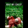 Why My Child?: A Clinical Guide for Helping Parents Survive the Sudden Death of a Child (Unabridged), by Stephanie A. Carson