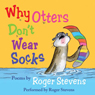 Why Otters Dont Wear Socks and other Poems (Unabridged) Audiobook, by Roger Stevens