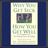 Why You Get Sick, How You Get Well: The Healing Power of Feelings, by Dr. Arthur Janov
