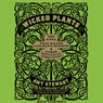 Wicked Plants: The Weed That Killed Lincolns Mother and Other Botanical Atrocities (Unabridged) Audiobook, by Amy Stewart