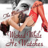 Wicked While He Watches: The Billionaires Secret: Claire and the Billionaire (Unabridged), by Mercedes Eva Nordstrom