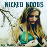 Wicked Woods: Wicked Woods #1 (Unabridged) Audiobook, by Kailin Gow