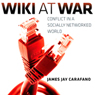 Wiki at War: Conflict in a Socially Networked World (Unabridged), by Dr. James Jay Carafano PhD