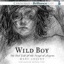 Wild Boy: The Real Life of the Savage of Aveyron (Unabridged), by Mary Losure