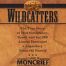 Wildcatters: The True Story of How Conspiracy, Greed, and the IRS Almost Destroyed a Legendary Texas Oil Family (Unabridged), by Charles Moncrief