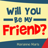 Will You Be My Friend? (Unabridged) Audiobook, by Marianne Marts