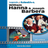 William Hanna and Joseph Barbera: The Sultans of Saturday Morning: Legends of Animation (Unabridged), by Jeff Lenburg