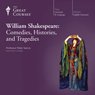 William Shakespeare: Comedies, Histories, and Tragedies, by The Great Courses
