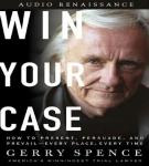 Win Your Case: How to Present, Persuade, and Prevail, Every Place, Every Time, by Gerry Spence