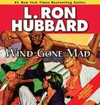 Wind-Gone-Mad (Unabridged), by L. Ron Hubbard