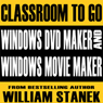 Windows DVD Maker and Windows Movie Maker Classroom-to-Go: Windows Vista Edition, by William Stanek