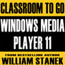 Windows Media Player 11 Classroom-To-Go, by William Stanek