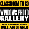 Windows Photo Gallery Classroom-To-Go: Windows Vista Edition, by William Stanek