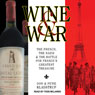 Wine and War: The French, the Nazis, and the Battle for Frances Greatest Treasure (Unabridged), by Donald Kladstrup