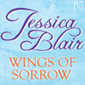 Wings of Sorrow (Unabridged) Audiobook, by Jessica Blair