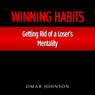 Winning Habits: Getting Rid of a Losers Mentality (Unabridged), by Omar Johnson