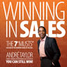 Winning in Sales: The 7 Musts: Succeed in the Modern Game of Selling Audiobook, by Andre Taylor
