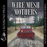 Wire Mesh Mothers (Unabridged) Audiobook, by Elizabeth Massie