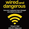 Wired and Dangerous: How Your Customers Have Changed and What to Do About It (Unabridged), by Chip R. Bell